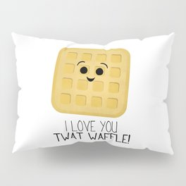 I Love You Twat Waffle Pillow Sham