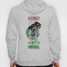 Be crazy and act like you're normal Hoody