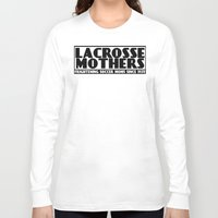lacrosse Long Sleeve T-shirts featuring Lacrosse Mothers by YouGotThat.com