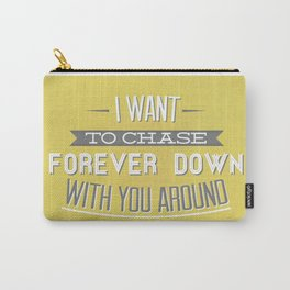 I Want To Chase Forever Down With You Around Carry-All Pouch