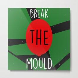 Break the Mould Metal Print