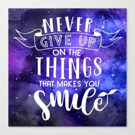 Never Give Up On The Things That Make You Smile Canvas Print