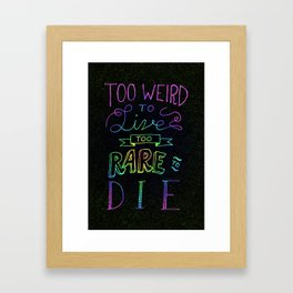 Too Weird To Live, Too Rare To Die Framed Art Print