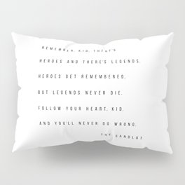 Remember, Kid, There's Heroes and There's Legends. Heroes Get Remembered... -The Sandlot Pillow Sham