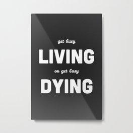 Get Busy Living Metal Print