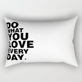 Do What You Love Everyday Rectangular Pillow