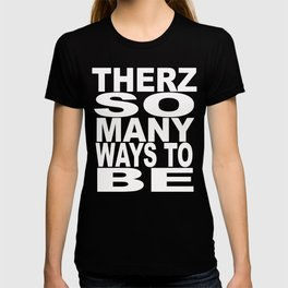 THERZ SO MANY WAYS TO BE - Outlined white text T-shirt