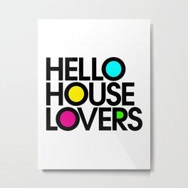 Hello House Lovers Metal Print