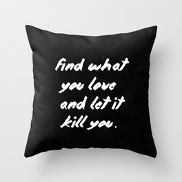 Find what you love and let it kill you. Throw Pillow