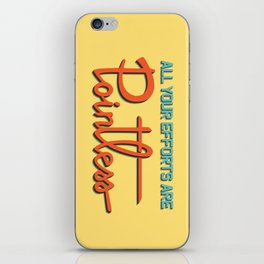All your efforts are pointless iPhone Skin