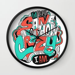 I'm very sane about how crazy I am. Wall Clock