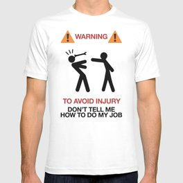 Warning, to avoid injury, Don't Tell Me How To Do My Job, fun road sign, traffic, humor T-shirt