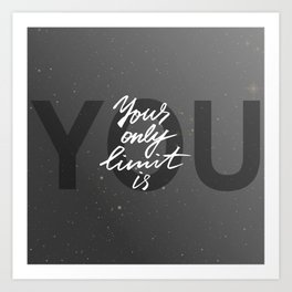 """Your only limit is you"" artwork Art Print"