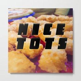 Nice Tots - Tater Tots Saying - 2020 Food Design Metal Print