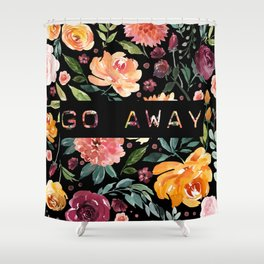 Say it with Flowers: GO AWAY Shower Curtain