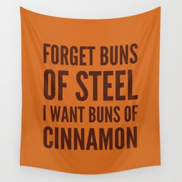 Forget Buns of Steel I want Buns of Cinnamon (Cinnamon Color & Brown) Wall Tapestry