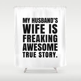 My Husband's Wife is Freaking Awesome Shower Curtain