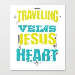 Traveler Gift Traveling is in My Veins Jesus is in My Heart Canvas Print