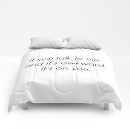 If you talk to me and it's awkward, it's on you. Comforters