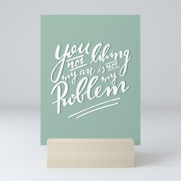 You not liking my art is not my Problem - Mint Green Artist Quote Mini Art Print