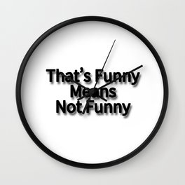 That's Funny Means Not Funny Wall Clock