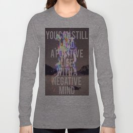 Positive Life with a Negative Mind Long Sleeve T-shirt