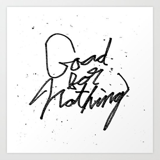 Good For Nothing Art Print