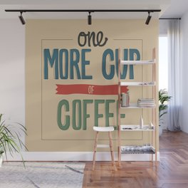 One More Cup of Coffee Wall Mural