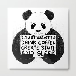 I Just Want To Drink Coffee, Create Stuff and Sleep Metal Print