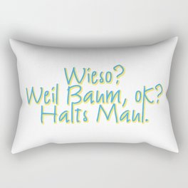 "Why? Cuz tree, a'right? stfu ""weil Baum""  - German/Austrian inside joke/ slang Rectangular Pillow"