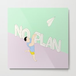 NO PLAN Metal Print