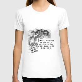 Imagination is the only weapon in the war against reality T-shirt