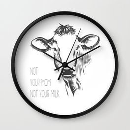 Not your mom, not your milk Wall Clock