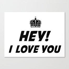 Hey, I Love You Canvas Print