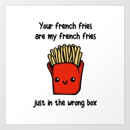 Your French Fries Art Print