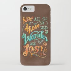 Not All Those Who Wander Are Lost iPhone 7 Slim Case
