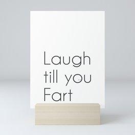 Laugh till you Fart Mini Art Print
