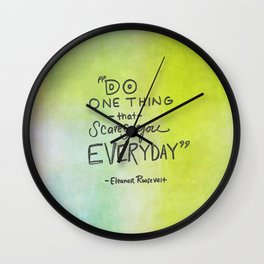 Do one thing that scares you every day eleanor roosevelt Wall Clock