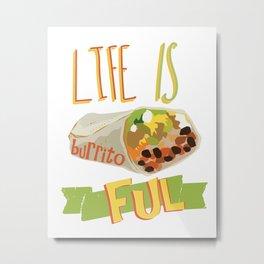 life is burrito-ful Metal Print