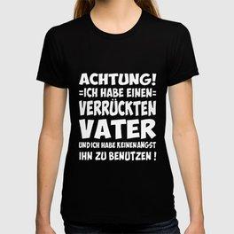 achtung ucg habe einen verruckten vater undich habe keinenangst ihn zu benutzachtuen german t-shirts T-shirt