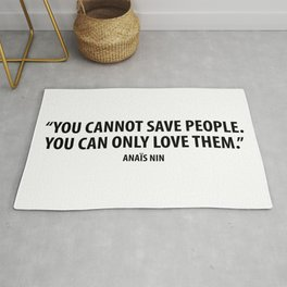 You cannot save people. You can only love them - Anaïs Nin Rug