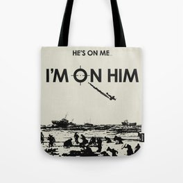 He's on me... I'm on him. Dunkirk Film Poster Tote Bag