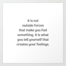 Empowering Quotes - It is what you tell yourself that creates your feeling Art Print