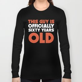 This Guy Is Officially Sixty Years Old Long Sleeve T-shirt