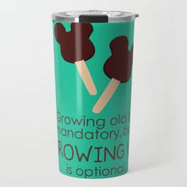 growing up is optional Travel Mug