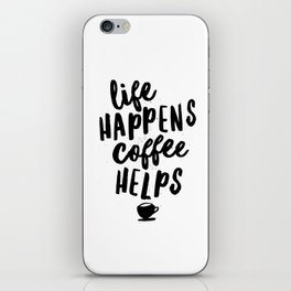 Life Happens Coffee Helps iPhone Skin