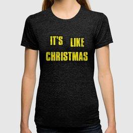IT'S LIKE CHRISTMAS T-shirt