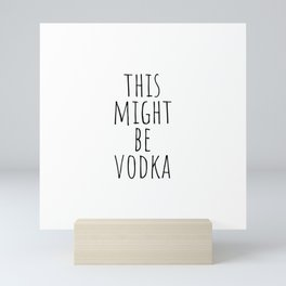 This Might Be Vodka Mini Art Print