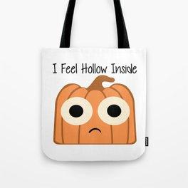 I Feel Hollow Inside Tote Bag