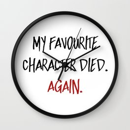 My Favourite Character Died. Again. (Red) Wall Clock